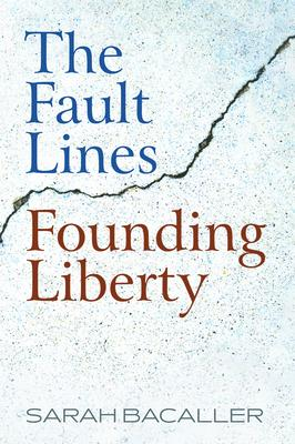 The Fault Lines Founding Liberty