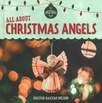 All About Christmas Eve.All About Christmas Angels Kristen Rajczak Nelson