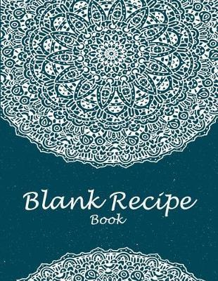 Blank Recipe Book  Mandala Blue Book, 8.5 X 11 Blank Recipe Journal, Blank Cookbooks to Write In, Empty Fill in Cookbook, Gifts for Chefs, Foodies, Cooking