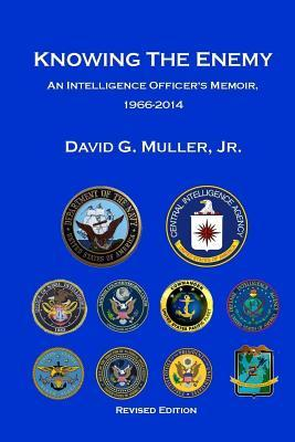 Knowing the Enemy (Revised Edition)  An Intelligence Officer's Memoir, 1966-2014