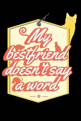 My Best Friend Doesn't Say a Word Cat Journal : Cat Lovers Funny 135 Sheets Journal Writing Paper Notebook