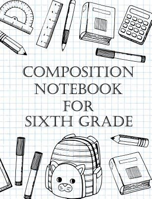 Composition Notebook For Sixth Grade  Sixth Grade Composition Notebook Gift / Diary / Journal for School (7.44 by 9.69 inches - 110 pages, blank wide lines)