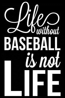 Life Without Baseball Is Not Life  Baseball Journal, Blank Lined Notebook for Kids and Teens