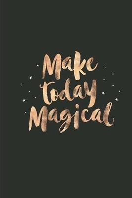 Make Today Magical  120 Blank Lined Page Softcover Notes Journal, College Ruled Composition Notebook, 6x9 Blank Line Note Book