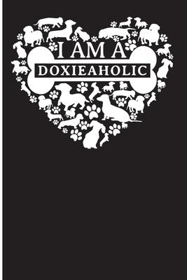 I Am A Doxieaholic  Doxie Mom And Dad Gifts - Journal For Dog Lovers - 6x9, 110 wide-ruled pages - Wiener Mom Gifts - Dachshund Dog Gifts