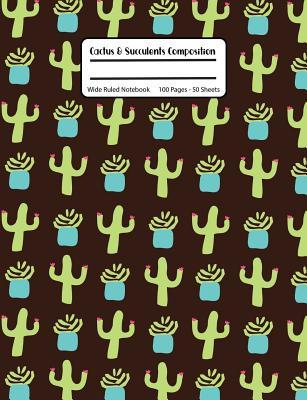 Cactus & Succulents Composition  Plants in Brown, School Composition Notebook, Wide Ruled, 100 Pages 7.44 x 9.69 - Home School