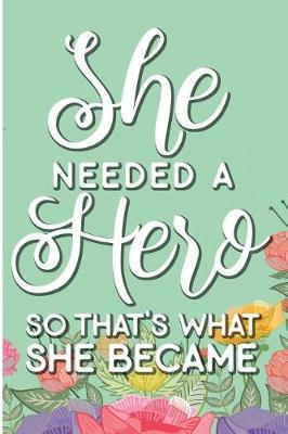 She Needed a Hero So That's What She Became  Feminist Motivational Quote Blank Lined Writing Journal for Women