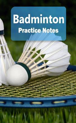 Badminton Practice Notes  Badminton Notebook for Athletes and Coaches - Pocket Size 5x8 90 Pages Journal