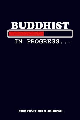 Buddhist in Progress  Composition Notebook, Funny Birthday Journal for Buddha Faith Religious to Write on