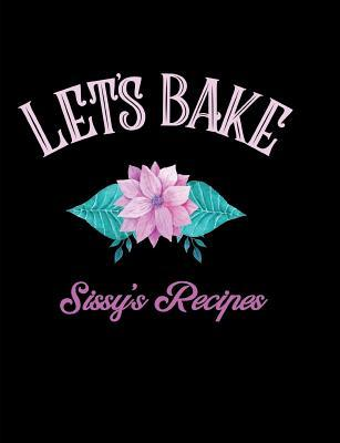 Let's Bake Sissy's Recipes  Blank Lined Journal