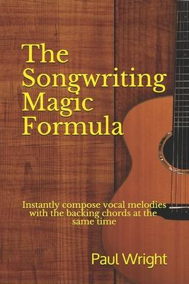 The Songwriting Magic Formula  Instantly Compose Vocal Melodies with the Backing Chords at the Same Time