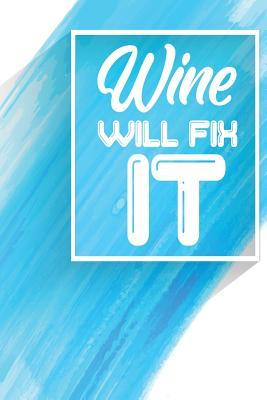Wine Will Fix It  One Subject College Ruled Notebook