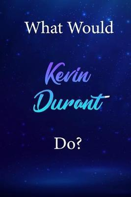 What Would Kevin Durant Do?  Kevin Durant Diary Journal
