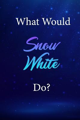What Would Snow White Do?  Snow White Journal Diary Notebook