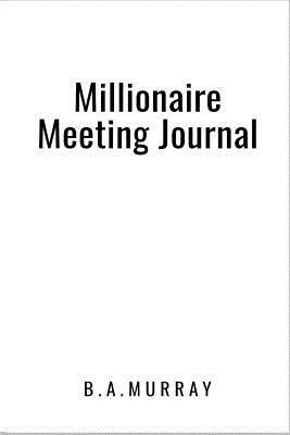 Millionaire Meeting Journal  An Effective Action Orientated Meetings Notebook (White)