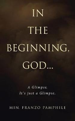 In the Beginning, God . . .  A Glimpse. It's Just a Glimpse.