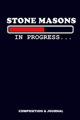 Stone Mason in Progress  Composition Notebook, Funny Birthday Journal for Builders Block Masons to Write on