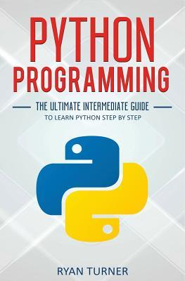 Python Programming  The Ultimate Intermediate Guide to Learn Python Step by Step