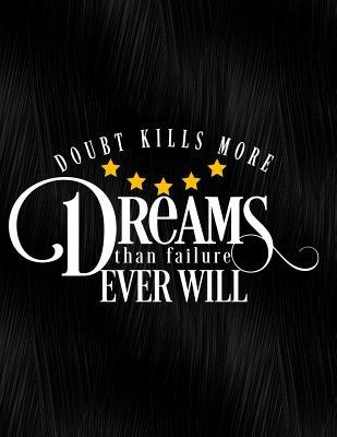 Doubt Kills More Dreams Than Failure Ever Will  Notebook, Journal, Diary or Sketchbook with Wide Ruled Paper