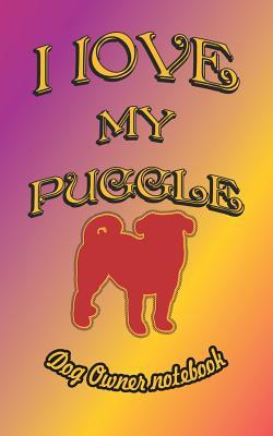 I Love My Puggle - Dog Owner Notebook  Doggy Style Designed Pages for Dog Owner to Note Training Log and Daily Adventures.