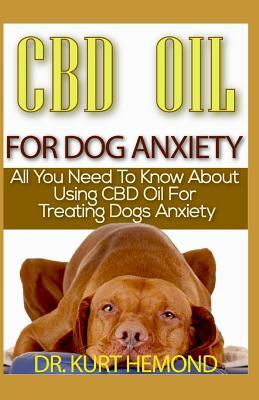 CBD Oil for Dog Anxiety  All You Need to Know about Using CBD Oil for Treating Dogs Anxiety