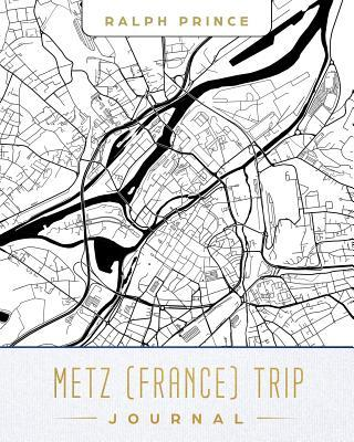Metz (France) Trip Journal  Lined Travel Journal/Diary/Notebook with Metz (France) Map Cover Art