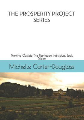 The Prosperity Project Series  Thinking Outside The Plantation Individual Book Edition