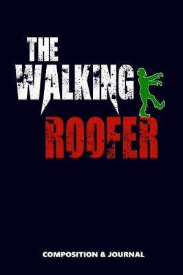 The Walking Roofer  Composition Notebook, Funny Scary Zombie Birthday Journal for Roof Fixers to Write on