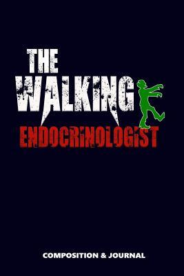 The Walking Endocrinologist  Composition Notebook, Funny Scary Zombie Birthday Journal for Endocrinology Doctors to Write on
