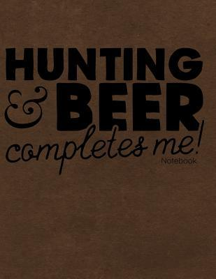 Hunting & Beer Completes Me Notebook  Journal, Diary or Sketchbook with Wide Ruled Paper