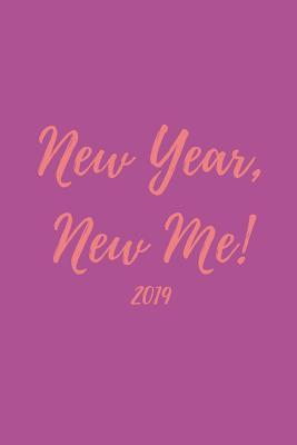 New Year, New Me! 2019  Inspiring Quote Dot Grid Matrix Journal Planner (with Year Calendar Date Pages Inside January to December)