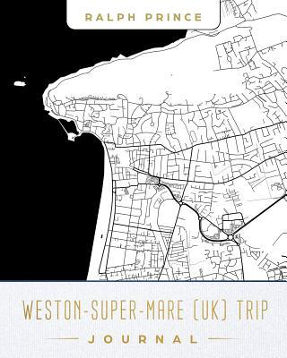 Weston-Super-Mare (Uk) Trip Journal  Lined Travel Journal/Diary/Notebook with Weston-Super-Mare (Uk) Map Cover Art