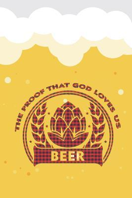 The Proof That God Love Us  Beer Tasting Journal for Home Brew and Great Gift for Beer Lovers