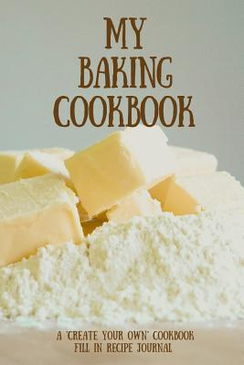 My Baking Cookbook  A Create Your Own Cookbook - Fill in Recipe Journal