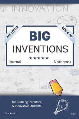 My Little Book of Big Inventions Journal Notebook  For Budding Inventors, Innovative Students, Homeschool Curriculum, and Dreamers of Every Age. Bii122