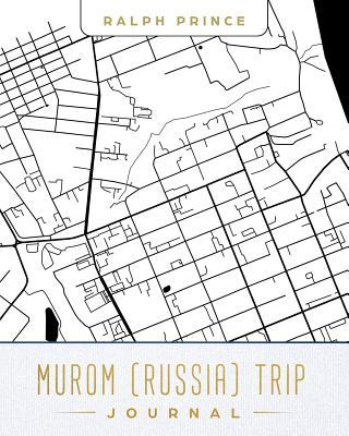 Murom (Russia) Trip Journal  Lined Murom (Russia) Vacation/Travel Guide Accessory Journal/Diary/Notebook with Murom (Russia) Map Cover Art