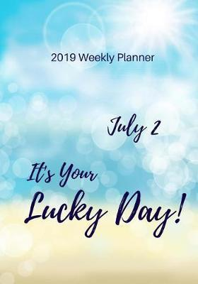 2019 Weekly Planner  July 2 It's Your Lucky Day, Calendar January 2019 - December 2019 and Dot Grid Notebook, Size 7 X 10