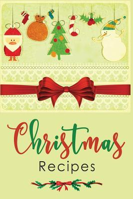 Christmas Recipes : Blank Recipe Book for Holiday Recipes & Christmas Recipes