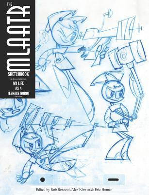 The Mlaatr Sketchbook :  the Artists from My Life as a Teenage Robot