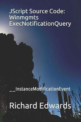 JScript Source Code  Winmgmts ExecNotificationQuery __InstanceModificationEvent