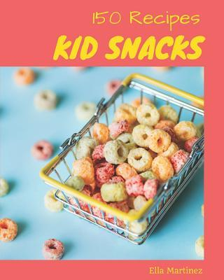 Kid Snacks 150  Enjoy 150 Days with Amazing Kid Snacks Recipes in Your Own Kid Snacks Cookbook! [book 1]