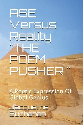 ASE Versus Reality the Poem Pusher  A Poetic Expression of Global Genius