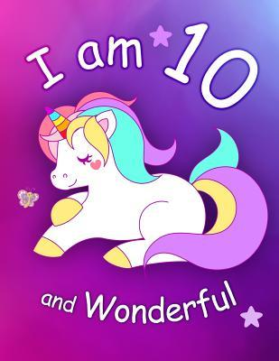 I Am 10 and Wonderful  Cute Unicorn 8.5x11 Activity Journal, Sketchbook, Notebook, Diary Keepsake for Women & Girls! Makes a Great Gift for Her 10th Birthday.