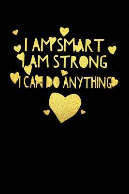 I Am Smart I Am Strong and I Can Do Anything Journal