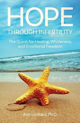 Hope Through Infertility : The Quest for Healing, Wholeness, and Emotional Freedom – Ann Lockard