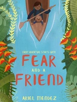Fear and a Friend  Every Great Adventure Starts with Fear and a Friend
