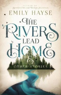 The Rivers Lead Home and Other Stories