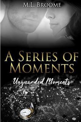 Unguarded Moments  A Modern Day Romance Continues