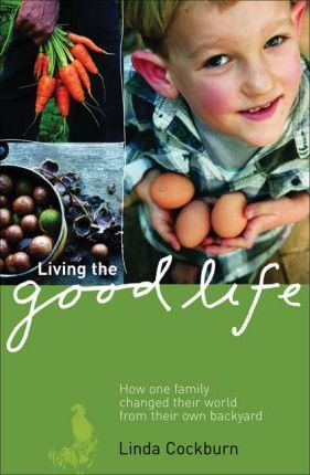 Astrosadventuresbookclub.com Living the Good Life : How One Family Changed Their World from Their Own Backyard Image
