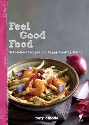Feel good food tony chiodo 9781740668873 forumfinder Image collections